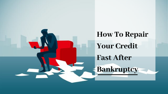 How To Repair Your Credit Fast After Bankruptcy