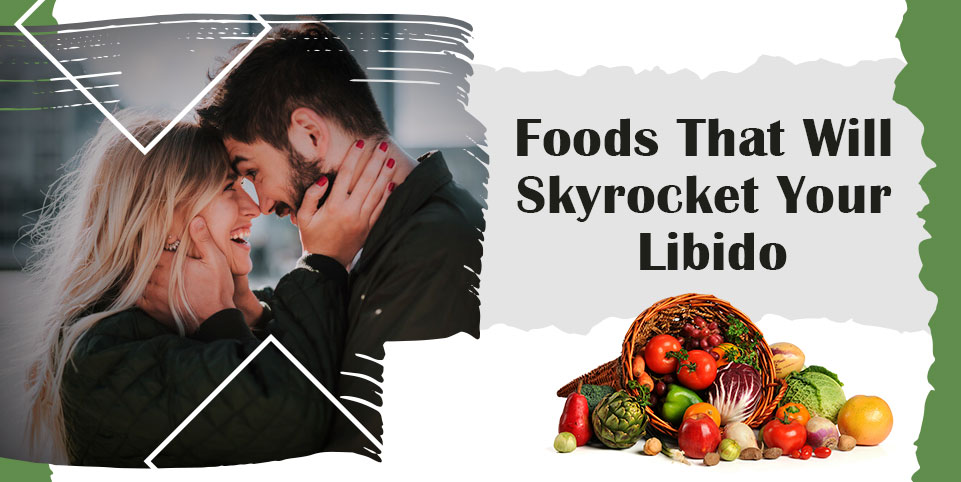 foods that will skyrocket your libido, so try daily