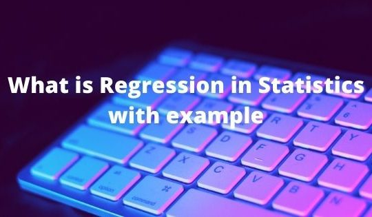 What is Regression in Statistics with example