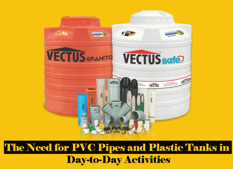 The Need for PVC Pipes and Plastic Tanks in Day-To-Day Activities